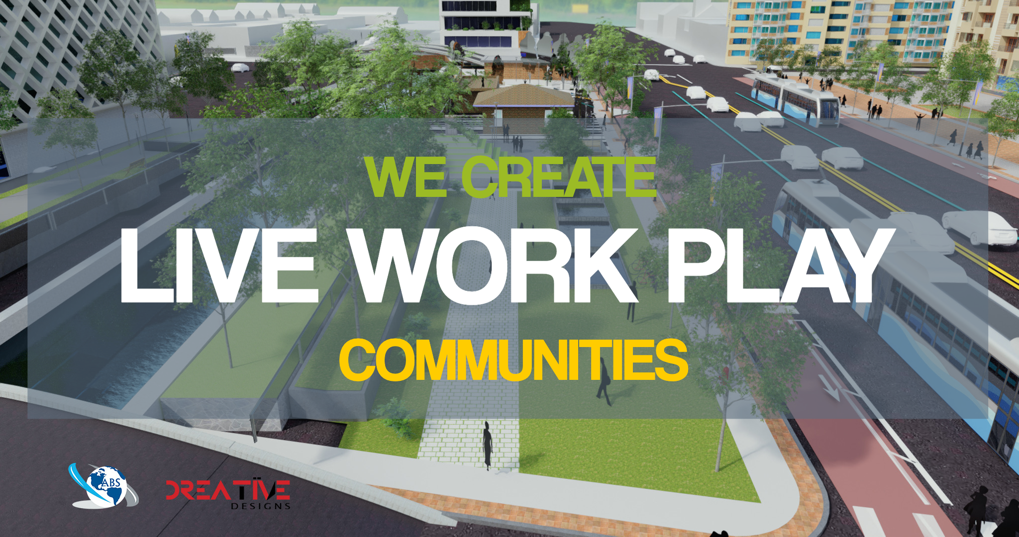 We Create LIVE WORK PLAY Communities Advanced Business Solutions
